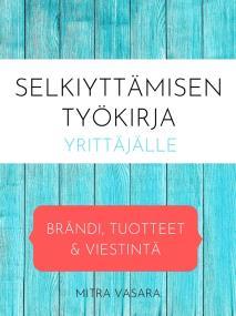 Cover for Selkiyttämisen työkirja yrittäjälle: Brändi, tuotteet ja viestintä