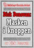 Cover for Dick Donovan: Masken i knoppen. Återutgivning av text från 1914