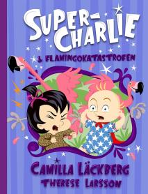 Cover for Super-Charlie och flamingokatastrofen