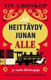 Cover for Älä heittäydy junan alle ja muita elämänoppeja venäläisistä klassikoista