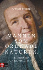 Cover for Mannen som ordnade naturen : En biografi över Carl von Linné