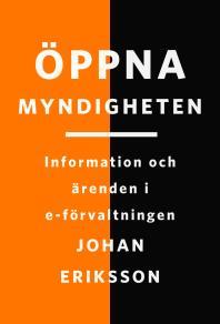 Cover for Öppna myndigheten : information och ärenden i e-förvaltningen