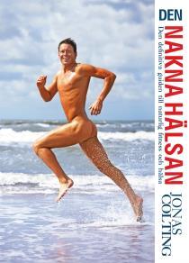 Cover for Den nakna hälsan : den definitiva guiden till naturlig fitness
