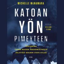 Cover for Katoan yön pimeyteen – Tositarina yhden naisen pakkomielteestä jäljittää Golden State Killer