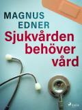 Cover for Sjukvården behöver vård