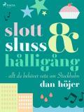 Cover for Slott & sluss & hålligång - allt du behöver veta om Stockholm