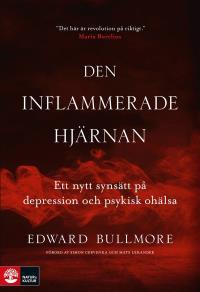 Cover for Den inflammerade hjärnan : ett nytt synsätt på depression och psykisk ohälsa