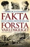Cover for Okända fakta och udda historier om första världskriget