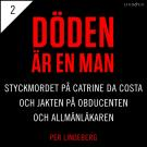 Cover for Del 2 - Döden är en man. Styckmordet på Catrine da Costa och jakten på Obducenten och Allmänläkaren
