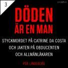Cover for Del 3 - Döden är en man. Styckmordet på Catrine da Costa och jakten på Obducenten och Allmänläkaren