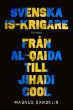 Cover for Svenska IS-krigare : Från al-Qaida till Jihadi cool