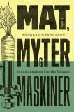 Cover for Mat, myter och maskiner : Industrimatens ärorika historia