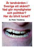Cover for Är tandvården i Sverige ett skämt? Vad gör myndigheter och politiker? Har du blivit lurad?