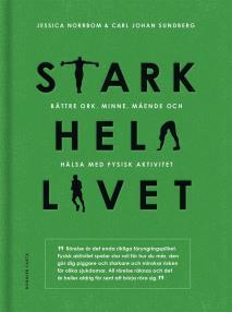 Cover for Stark hela livet : Bättre ork, minne, mående och hälsa med fysisk aktivitet