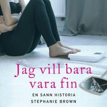 Cover for Jag vill bara vara fin: En sann historia