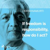 Cover for If freedom is responsibility, how do I act?