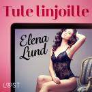 Cover for Tule linjoille - eroottinen novelli