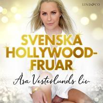 Cover for Svenska Hollywoodfruar: Åsa Vesterlunds liv
