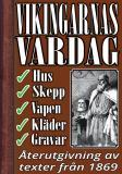 Cover for Vikingarnas vardagsliv: Hus, skepp, kläder, vapen och gravskick. Återutgivning av text från 1869