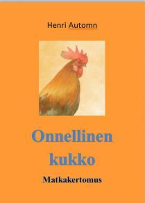Cover for Onnellinen kukko: Matkakertomus