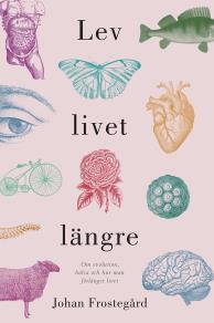 Cover for Lev livet längre : Om evolution, hälsa och hur man förlänger livet