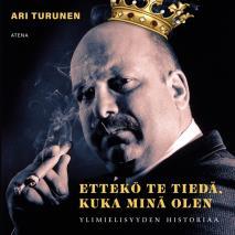 Cover for Ettekö te tiedä, kuka minä olen – Ylimielisyyden historiaa