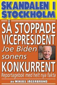 Cover for Skandal i Stockholm. Så stoppade vicepresident Joe Biden sonens konkurrent