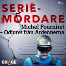 Cover for Michel Fourniret – Odjuret från Ardennerna