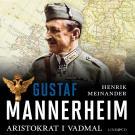 Cover for Gustaf Mannerheim: Aristokrat i vadmal