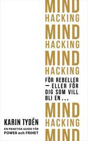 Cover for Mind Hacking för rebeller - eller för dig som vill bli en...