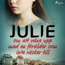 Cover for Julie: om att växa upp med en förälder som inte räcker till