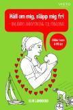 Cover for Håll om mig, släpp mig fri - om barns anknytning till föräldrar