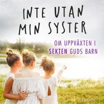 Cover for Inte utan min syster: Om uppväxten i sekten Guds barn