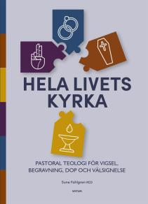 Cover for Hela livets kyrka: Pastoral teologi för vigsel, begravning, dop och välsignelse
