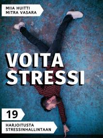 Cover for Voita stressi: 19 harjoitusta stressinhallintaan