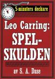 Cover for 5-minuters deckare. Leo Carring: Spelskulden. Detektivhistoria. Återutgivning av text från 1916