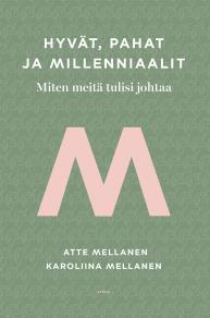 Cover for Hyvät, pahat ja millenniaalit – Miten meitä tulisi johtaa