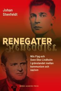 Cover for Renegater: Nils Flyg och Sven Olov Lindholm mellan kommunism och nazism