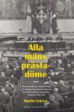 Cover for Alla mäns prästadöme: Homosocialitet, maskulinitet och religion hos kyrkobröderna. Svenska kyrkans lekmannaförbund 1918 - 1978