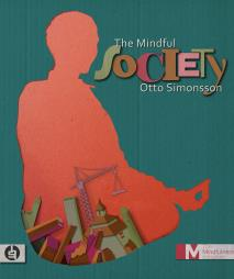 Cover for The Mindful Society : How Mindfulness is Changing the World from the Inside Out
