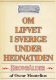 Cover for Om lifvet i Sverige under hednatiden – Bronsåldern. Återutgivning av text från 1878