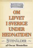 Cover for Om lifvet i Sverige under hednatiden – Stenåldern. Återutgivning av text från 1878