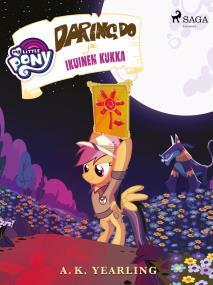 Cover for My Little Pony - Daring Do ja Ikuinen kukka