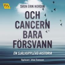 Cover for Och cancern bara försvann: en självupplevd historia