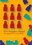 Cover for Det viktigaste viktiga: Att organisera för utveckling
