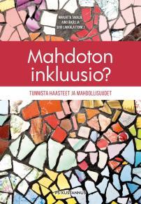 Cover for Mahdoton inkluusio? : Tunnista haasteet ja mahdollisuudet