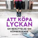 Cover for Att köpa lyckan: En berättelse om köpberoende