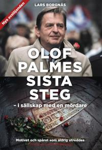 Cover for Olof Palmes sista steg : I sällskap med en mördare
