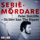 Cover for Peter Sutcliffe – Så blev han The Ripper