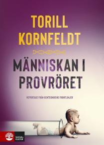Cover for Människan i provröret : reportage från genteknikens frontlinjer